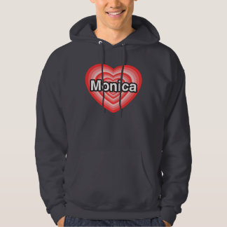 I love Monica. I love you Monica. Heart Hoodie