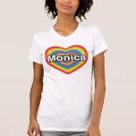 I love Monica. I love you Monica. Heart Shirts