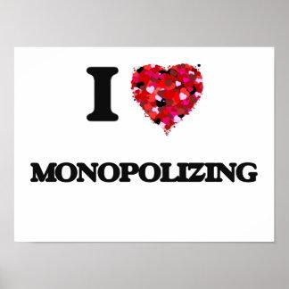 I Love Monopolizing Poster