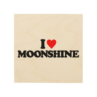 I LOVE MOONSHINE WOOD PRINTS