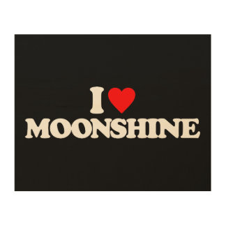 I LOVE MOONSHINE WOOD PRINT