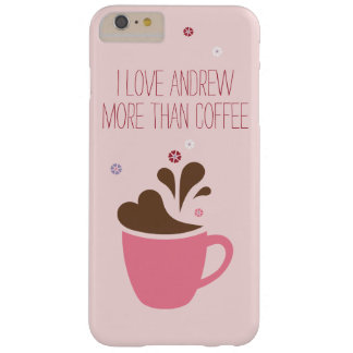 I love _____ more than coffee, pink. barely there iPhone 6 plus case