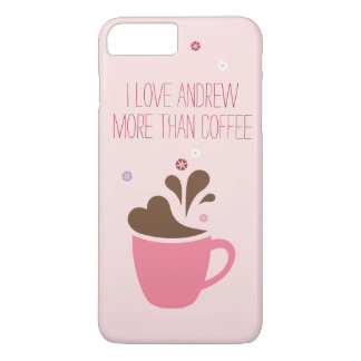 I love _____ more than coffee, pink. iPhone 7 plus case