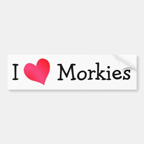 I Love Morkies Bumper Sticker
