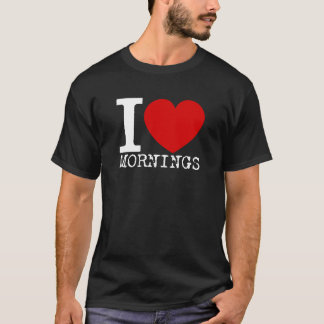 I Love Mornings (White) T-Shirt