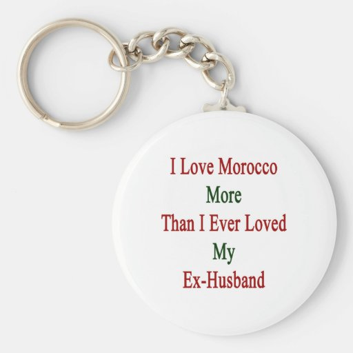 I Love Morocco More Than I Ever Loved My Ex Husban Keychains