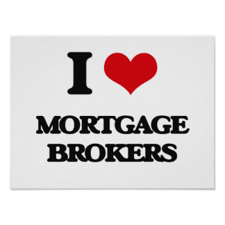I Love Mortgage Brokers Poster