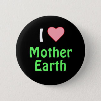 I love Mother Earth Pinback Button