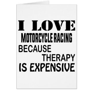 I Love Motorcycle Racing Because Therapy Is Expens Card
