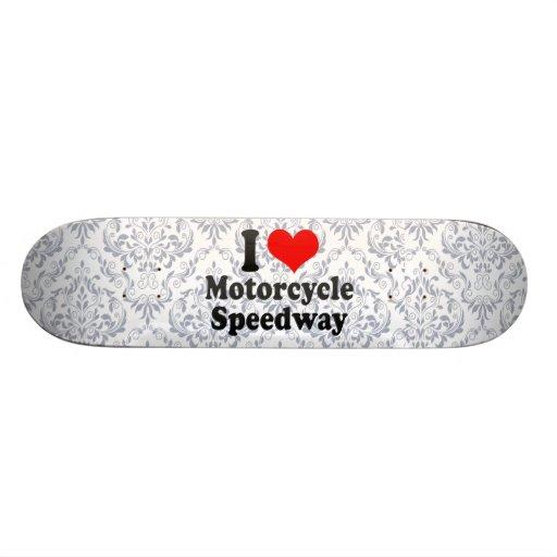 I love Motorcycle Speedway Custom Skateboard