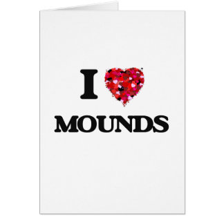 I Love Mounds Greeting Card
