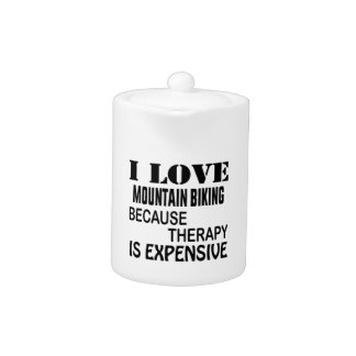 I Love Mountain Biking Because Therapy Is Expensiv Teapot
