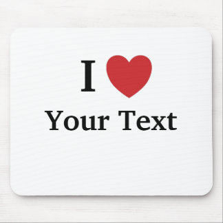 I Love Mousepad - Add Your Own Text