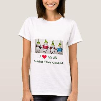 I Love Mr. Mu ~ So What If He's A Radish! T-Shirt