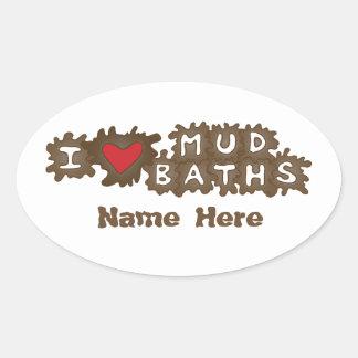 I Love Mud Baths Oval Sticker