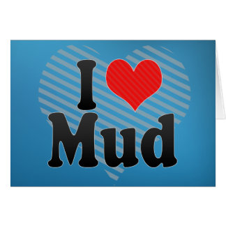 I Love Mud Card