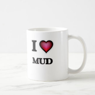 I Love Mud Coffee Mug