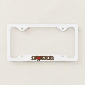 I Love Mud License Plate Frame