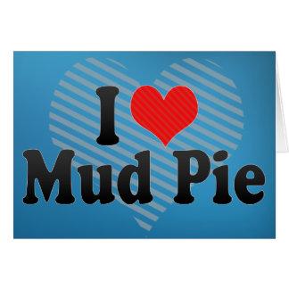 I Love Mud Pie Greeting Card