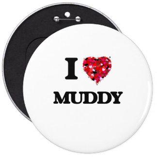 I Love Muddy 6 Inch Round Button