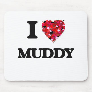 I Love Muddy Mouse Pad