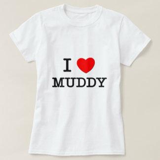 I Love Muddy T-Shirt