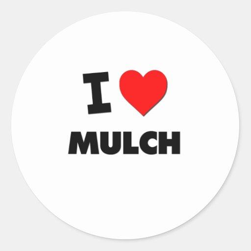 I Love Mulch Round Stickers