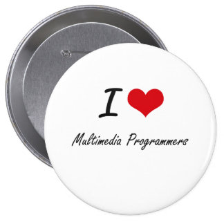 I love Multimedia Programmers 4 Inch Round Button