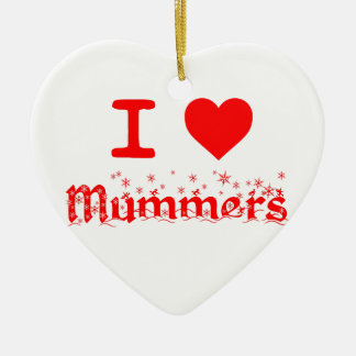 I LOVE MUMMERS CERAMIC ORNAMENT