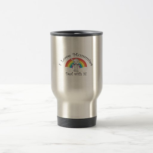 I love mummies deal with it 15 oz stainless steel travel mug