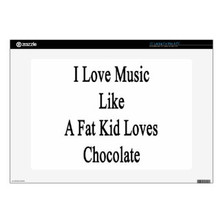 I Love Music Like A Fat Kid Loves Chocolate Decals For Laptops