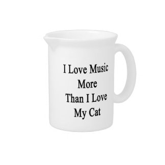 I Love Music More Than I Love My Cat Beverage Pitcher