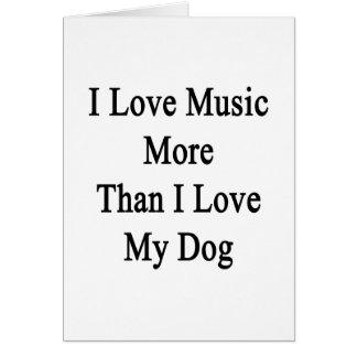 I Love Music More Than I Love My Dog Card