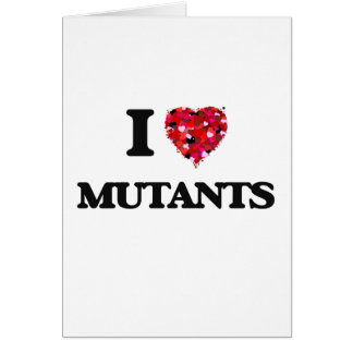 I Love Mutants Greeting Card