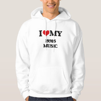 I Love My 1970S MUSIC Hooded Pullovers