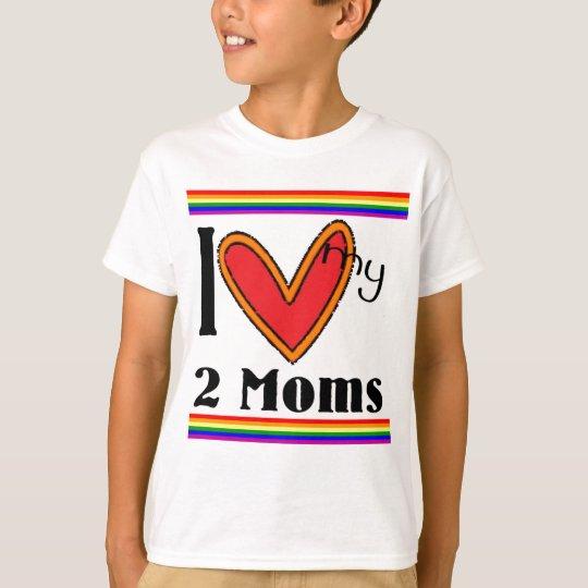I love my 2 moms T-Shirt