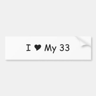 I Love My 33 I Love My Gifts By Gear4gearheads Bumper Sticker