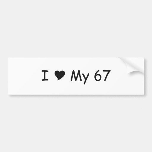I love My 67 I Love My Gifts By Gear4gearheads Bumper Sticker