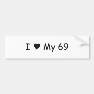 I Love My 69 I Love My Gifts By Gear4gearheads Car Bumper Sticker