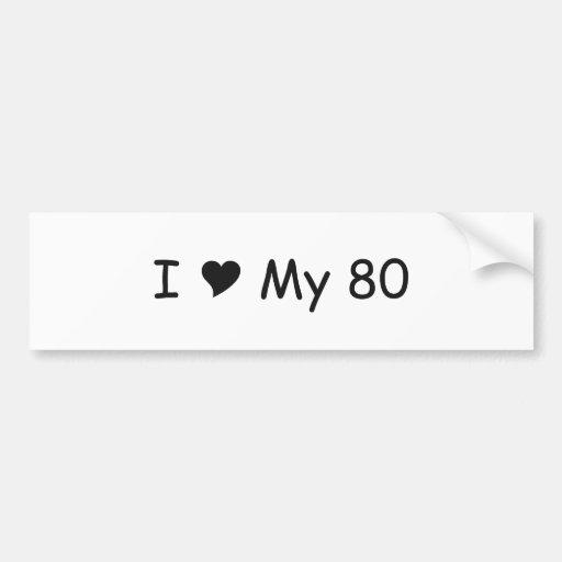 I Love My 80 I Love My Gifts By Gear4gearheads Car Bumper Sticker