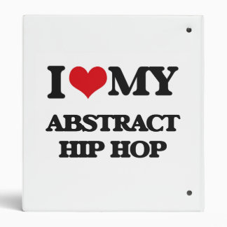 I Love My ABSTRACT HIP HOP Binder