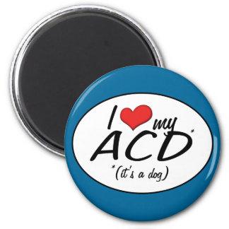 I Love My ACD It s a Dog Fridge Magnets