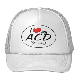 I Love My ACD (It's a Dog) Trucker Hat