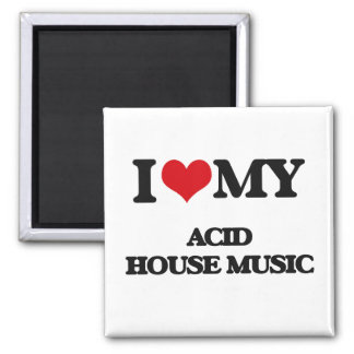 I Love My ACID HOUSE MUSIC Refrigerator Magnet