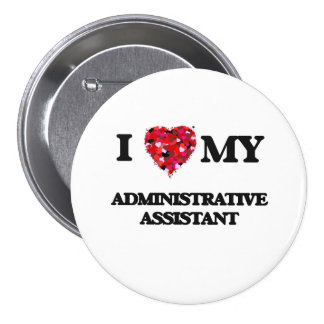 I love my Administrative Assistant 3 Inch Round Button