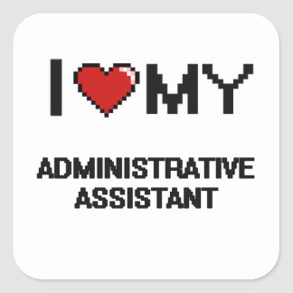 I love my Administrative Assistant Square Sticker