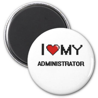 I love my Administrator 2 Inch Round Magnet