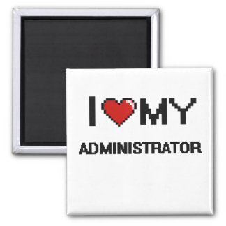 I love my Administrator 2 Inch Square Magnet