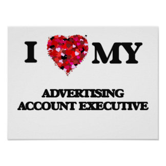 I love my Advertising Account Executive Poster