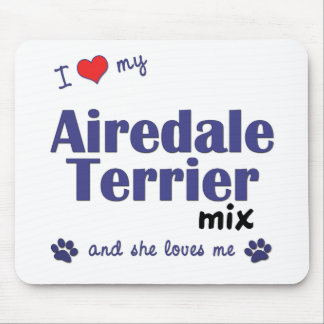 I Love My Airedale Terrier Mix (Female Dog) Mouse Pad